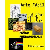 E-book Arte Fácil- 120 Planos De Aula- Ensino Fundamental 2