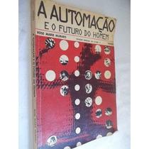 Livro - A Automação E O Futuro Do Homem - Engenharia