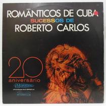 Lp Românticos De Cuba - Sucessos De Roberto Carlos - Musidis