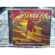 Noisekiller A Frozen Image In Time Cd Original Impecável