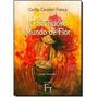 Livro O Silencioso Mundo De Flor - Cecília Cavalieri França