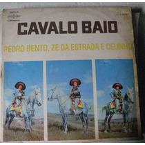 Lp Cavalo Baio - Pedro Bento Ze Da Esrada E Celinho