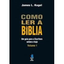Livro-como Ler A Bíblia - Vol. 01-autor: James L. Kugel