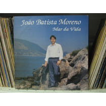 Lp João Batista Moreno Mar De Vida Musica Gospel Exx Estado