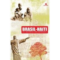 Livro Brasil-haiti - 101 Histórias, Uma Esperança