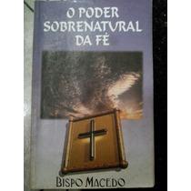 Livro O Poder Sobrenatural Da Fé - Bispo Macedo/evangélico