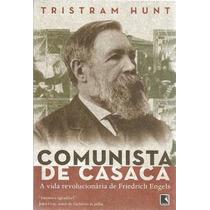 Comunista De Casaca Vida Revolucionária De Friedrich Engels