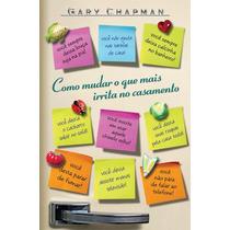 Livro Como Mudar O Que Mais Irrita No Casamento - G.chapman