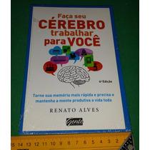 Faça Seu Cérebro Trabalhar Para Você - Renato Alves