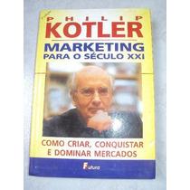 Livro Marketing Para O Século Xxi Philip Kotler