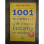 Livro 1001 Maneiras De Tomar Iniciativa Trabalho Bob Nelson