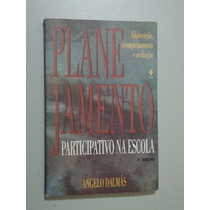 Livro Planejamento Participativo Na Escola - Angelo Dalmás