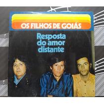 Lp Os Filhos De Goiás Resposta Do Amor Distante - Sertanejo