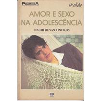 Amor E Sexo Na Adolescência - Naumi De Vasconcelos