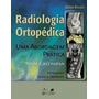Ebook Radiologia Ortopedica - 5a Ed - Uma Abordag
