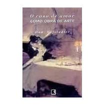 Livro: O Caso De Amor Como Obra De Arte - Dan Hofstadter