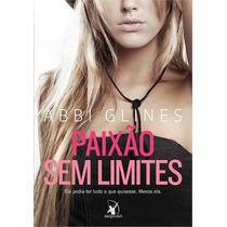 Paixão Sem Limites - Abbi Glines - Editora Arqueiro