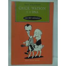 Crick, Watson E O Dna - Paul Stratthern