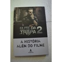 Elite Da Tropa 2-a História Além Do Filme-livro Novo