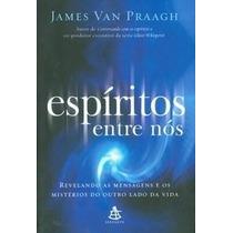 Espíritos Entre Nós - James Van Praagh