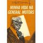 Livro Minha Vida Na General Motors Alfred P. Sloan Jr