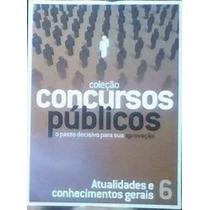 Coleção Concursos Públicos 6 - Atualidades E Conhecimento...
