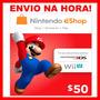 Cartão Nintendo 3ds Wii U Eshop Cash Card $50 Envio Na Hora!