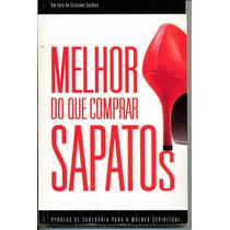 Livro Melhor Do Que Comprar Sapatos = Cristiane Cardoso