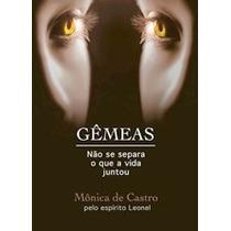 Livro Espirita: Gemeas - Monica De Castro