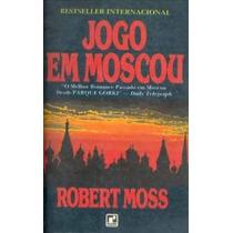 Livro Jogo Em Moscou - Roberto Moss Raro