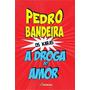 A Droga Do Amor Pedro Bandeira Editora Moderna