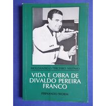 Livro - Vida E Obra De Divaldo Pereira Franco - Fernando W.