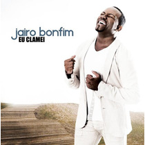Cd Jairo Bonfim - Eu Clamei * Original