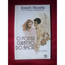 Livro - O Poder Curativo Do Amor - Joseph Murphy