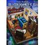 Livro Os Videogames E Eu