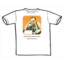 Camiseta Nelson Rodrigues -invejo A Burrice, Porque É Eterna