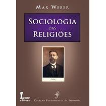Sociologia Das Religiões - 1ª Edição - Max Weber