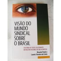 Livro Visão Do Mundo Sindical Sobre O Brasil - Sebo Refugio