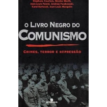O Livro Negro Do Comunismo - Crimes, Terror - Stéphane Court