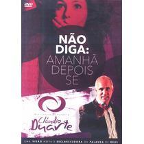 Dvd Cláudio Duarte - Não Diga: Amanhã, Depois E Se.
