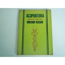 Livro Acupuntura Mundo Antigo E Mundo Moderno Michio Kushi
