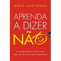 Livro Aprenda A Dizer Não - Greg Cootsona
