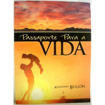 Livro: Passaporte Para A Vida - Alejandro Bullón