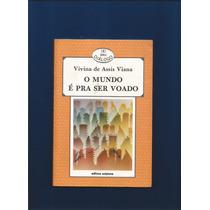 Livro O Mundo É Pra Ser Voado - Viviana De Assis Viana
