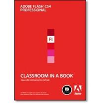Adobe Flash Cs4 Professional - Série Classroom In A Book