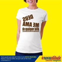 Camiseta Gospel Deus Me Ama De Qualquer Jeito