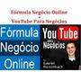 Youtub Para Negocios Completo + Formula Negocio Oline