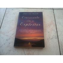 Livro Conversando Com Os Espíritos - James Van Praagh.