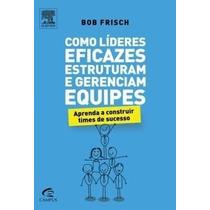 Livro Como Líderes Eficazes Estruturam E Gerenciam Equipes