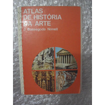 Atlas De História Da Arte - J. Bassegoda Nonell